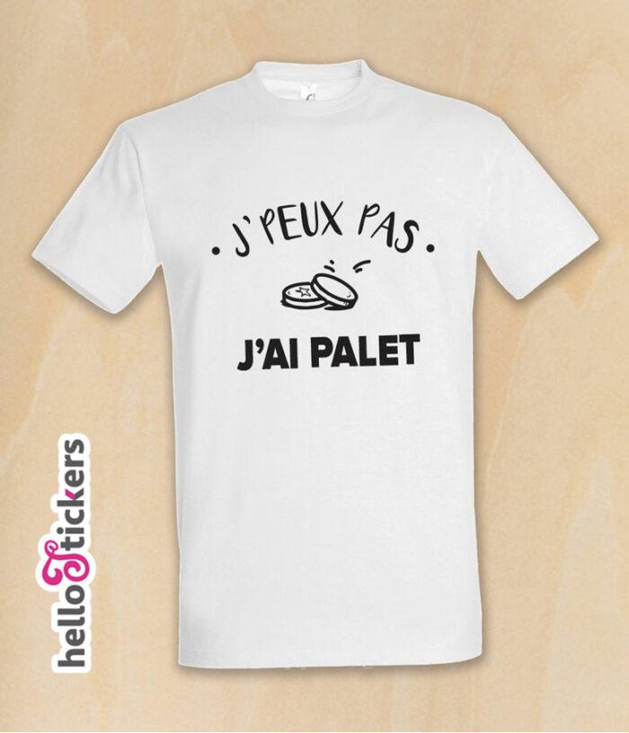 jpeux pas j'ai palet, je peux pas j'ai palet, je ne peux pas j'ai palet tee-shirt humoristique