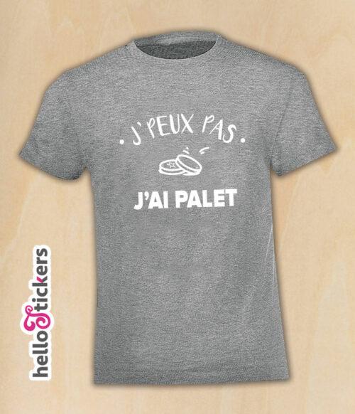 T-shirt T-shirt jpeux pas j'ai palet, je peux pas j'ai palet, je ne peux pas j'ai palet tee-shirt humoristique